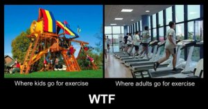 """a photo on the left of a child's playground with the words """"where kids go to exercise"""" and a photo on the right of treadmills in a gym with the words """"where adults go to exercise""""  Below that, in larger font, """"WTF"""""""
